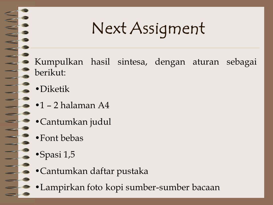 Next Assigment Kumpulkan hasil sintesa, dengan aturan sebagai berikut: