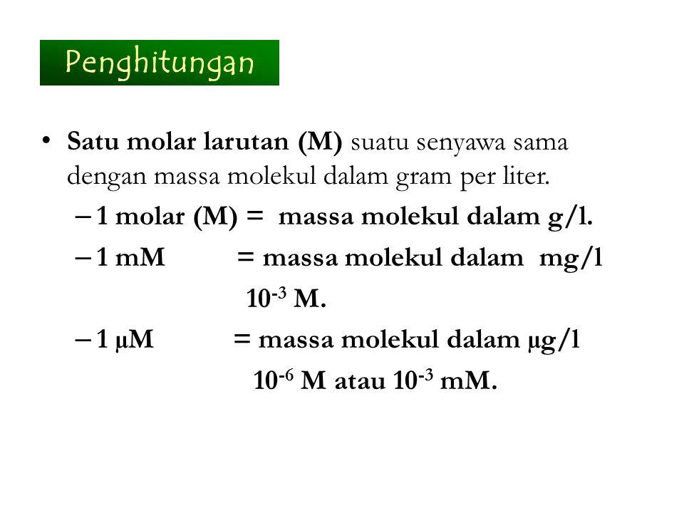 Penghitungan Satu molar larutan (M) suatu senyawa sama dengan massa molekul dalam gram per liter. 1 molar (M) = massa molekul dalam g/l.