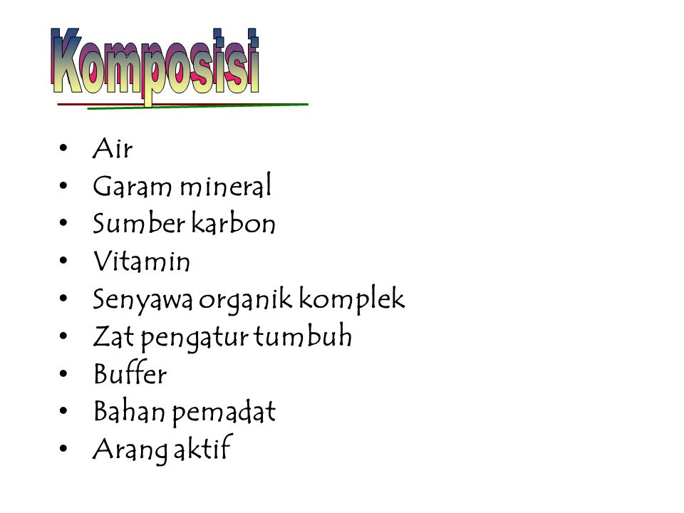 Komposisi Air Garam mineral Sumber karbon Vitamin