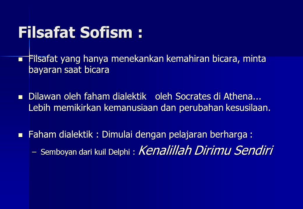 Filsafat Sofism : Filsafat yang hanya menekankan kemahiran bicara, minta bayaran saat bicara.