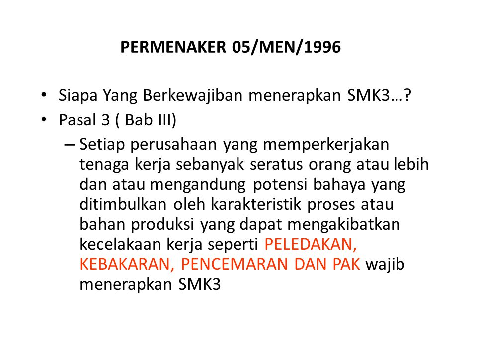 PERMENAKER 05/MEN/1996 Siapa Yang Berkewajiban menerapkan SMK3… Pasal 3 ( Bab III)