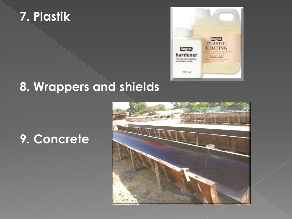 7. Plastik 8. Wrappers and shields 9. Concrete