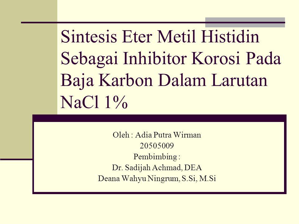 Sintesis Eter Metil Histidin Sebagai Inhibitor Korosi Pada Baja Karbon Dalam Larutan NaCl 1%