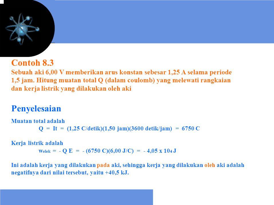 Contoh 8.3 Sebuah aki 6,00 V memberikan arus konstan sebesar 1,25 A selama periode.