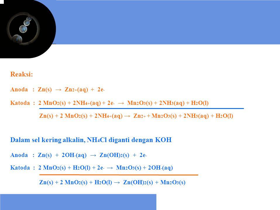 Dalam sel kering alkalin, NH4Cl diganti dengan KOH