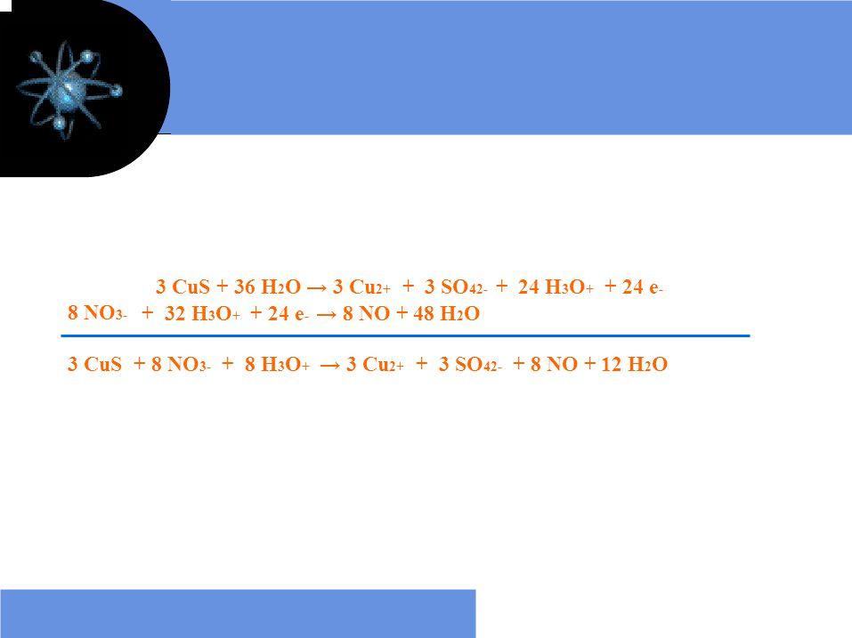 3 CuS + 36 H2O → 3 Cu2+ + 3 SO42- + 24 H3O+ + 24 e-