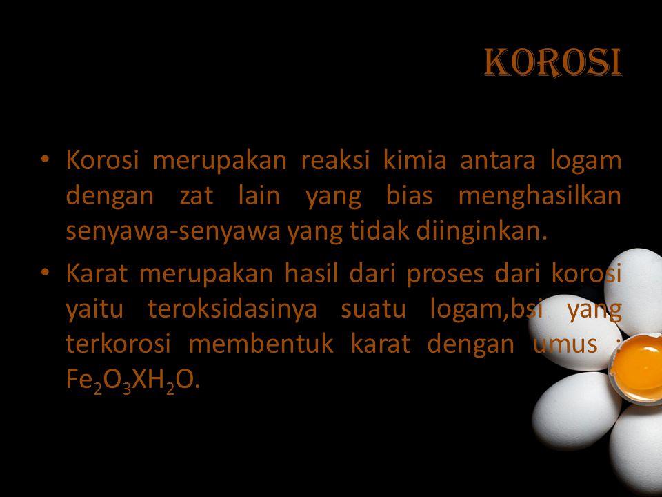 korosi Korosi merupakan reaksi kimia antara logam dengan zat lain yang bias menghasilkan senyawa-senyawa yang tidak diinginkan.