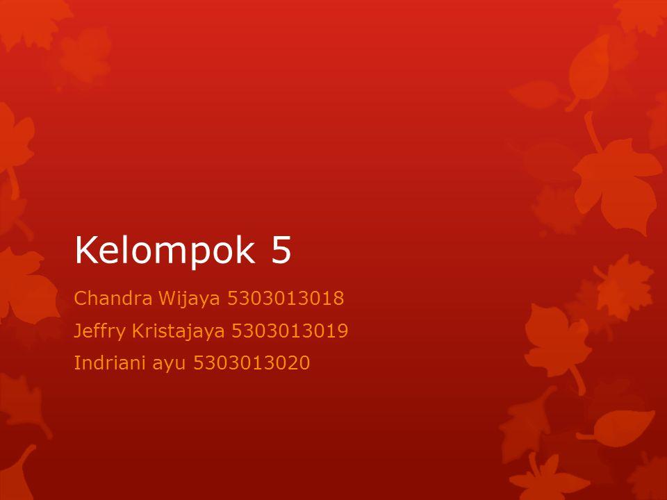 Kelompok 5 Chandra Wijaya 5303013018 Jeffry Kristajaya 5303013019