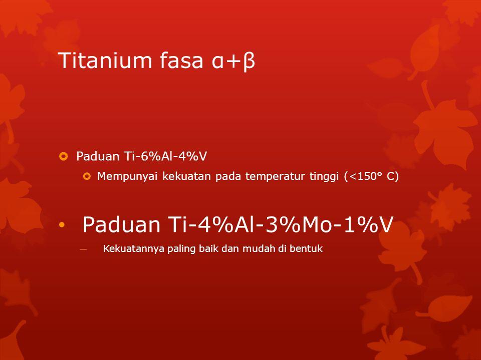 Titanium fasa α+β Paduan Ti-4%Al-3%Mo-1%V Paduan Ti-6%Al-4%V