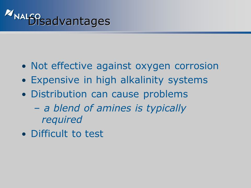 Disadvantages Not effective against oxygen corrosion