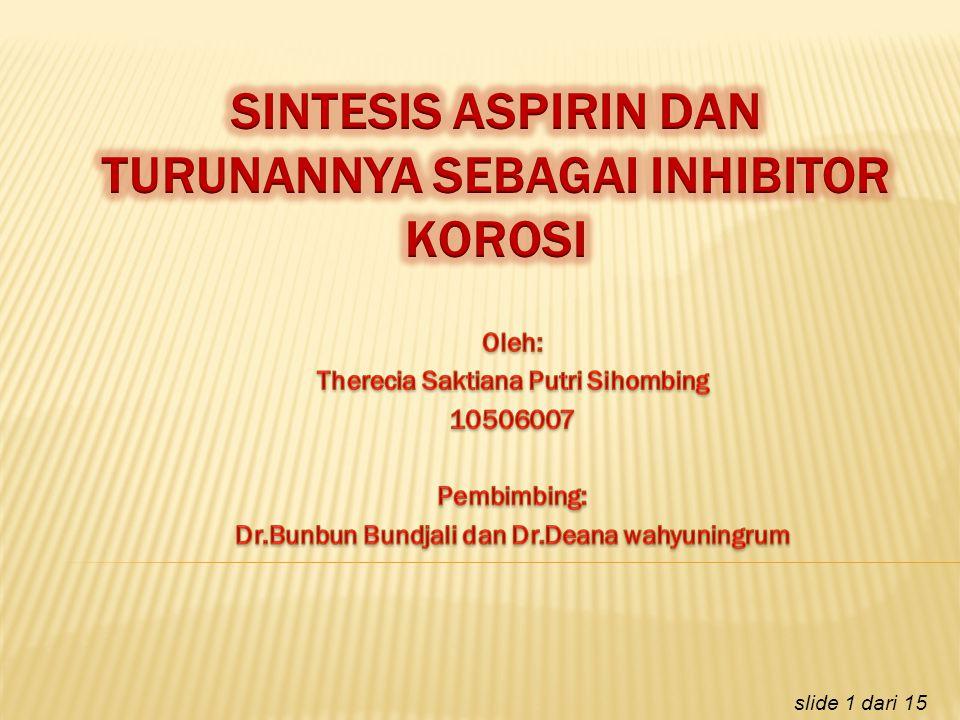 SINTESIS ASPIRIN DAN TURUNANNYA SEBAGAI INHIBITOR KOROSI