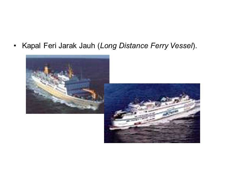 Kapal Feri Jarak Jauh (Long Distance Ferry Vessel).