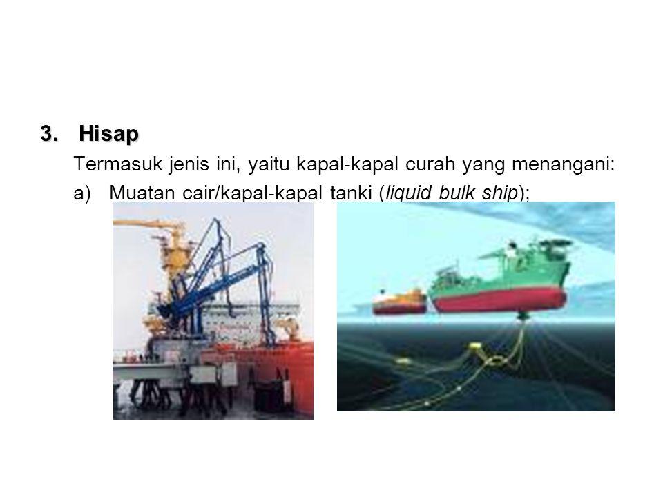 Hisap Termasuk jenis ini, yaitu kapal-kapal curah yang menangani: