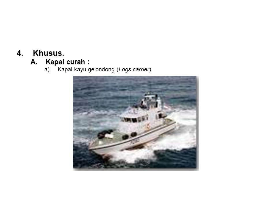 Khusus. Kapal curah : Kapal kayu gelondong (Logs carrier).