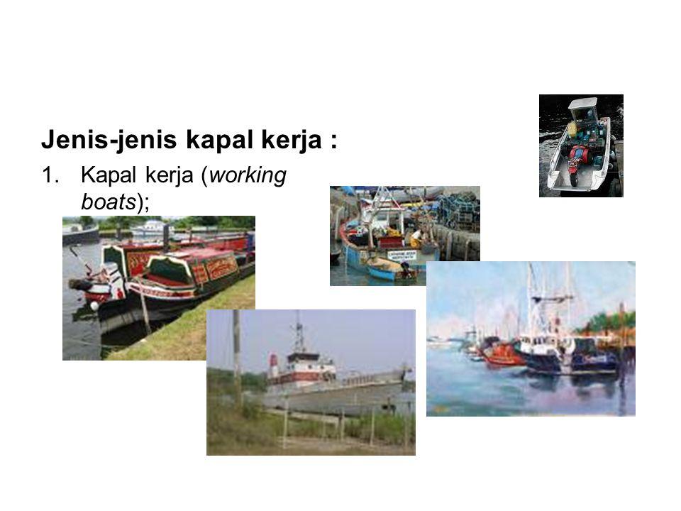 Jenis-jenis kapal kerja :