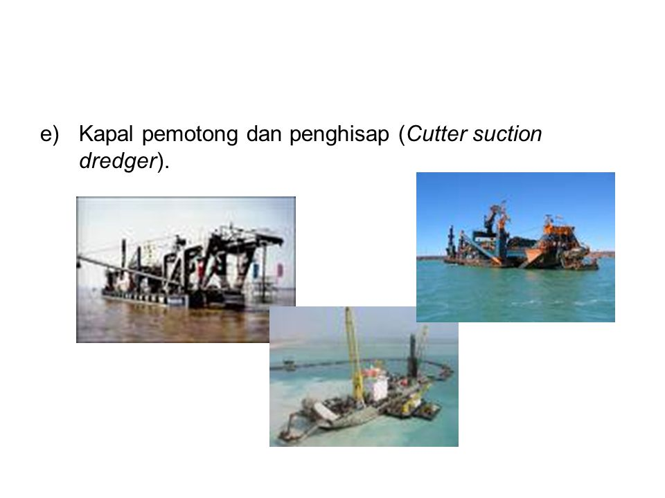 Kapal pemotong dan penghisap (Cutter suction dredger).