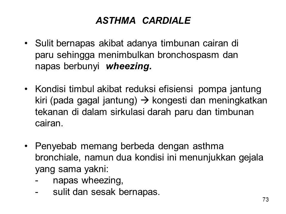 ASTHMA CARDIALE Sulit bernapas akibat adanya timbunan cairan di. paru sehingga menimbulkan bronchospasm dan.