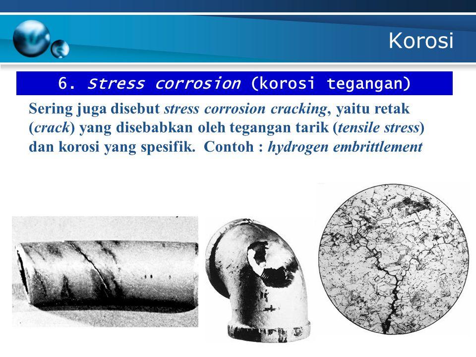6. Stress corrosion (korosi tegangan)