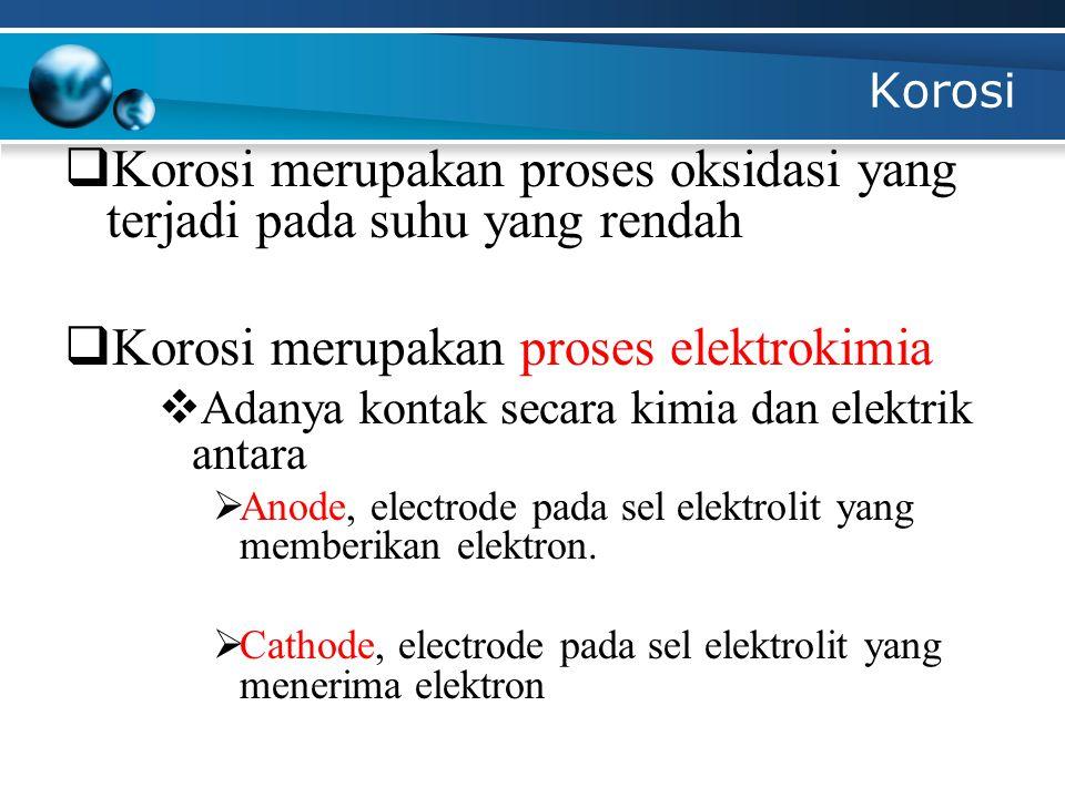 Korosi merupakan proses oksidasi yang terjadi pada suhu yang rendah