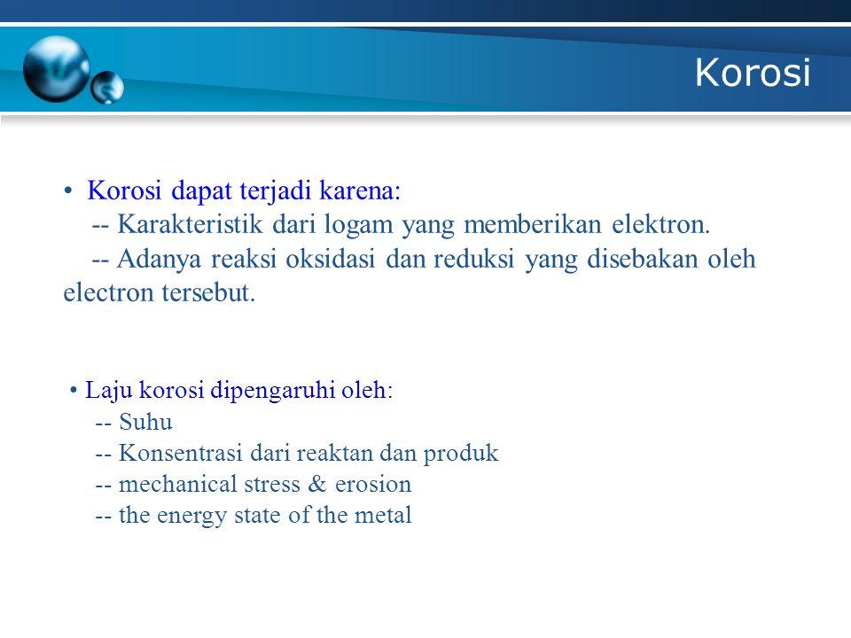 Korosi • Korosi dapat terjadi karena: