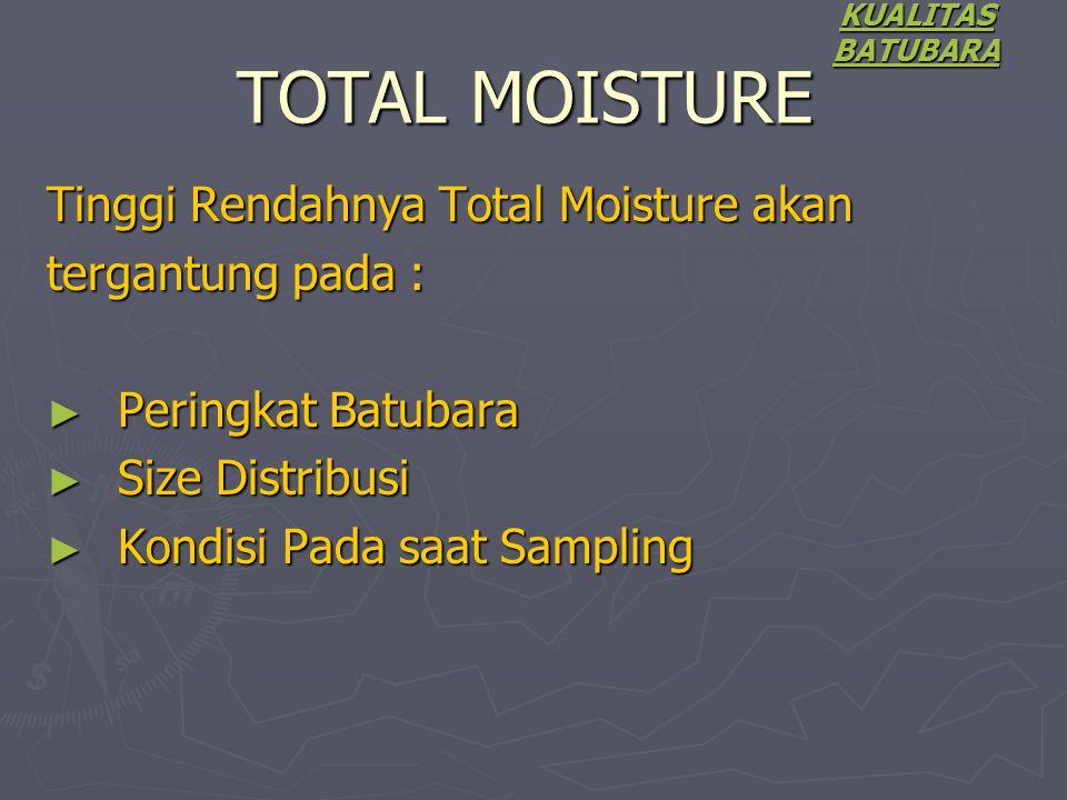 TOTAL MOISTURE Tinggi Rendahnya Total Moisture akan tergantung pada :