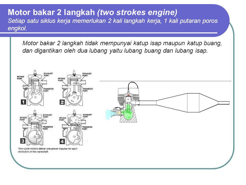 Motor bakar 2 langkah (two strokes engine) Setiap satu siklus kerja memerlukan 2 kali langkah kerja, 1 kali putaran poros engkol.