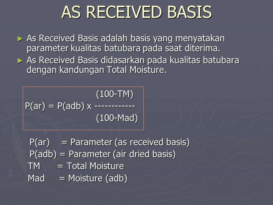 AS RECEIVED BASIS As Received Basis adalah basis yang menyatakan parameter kualitas batubara pada saat diterima.