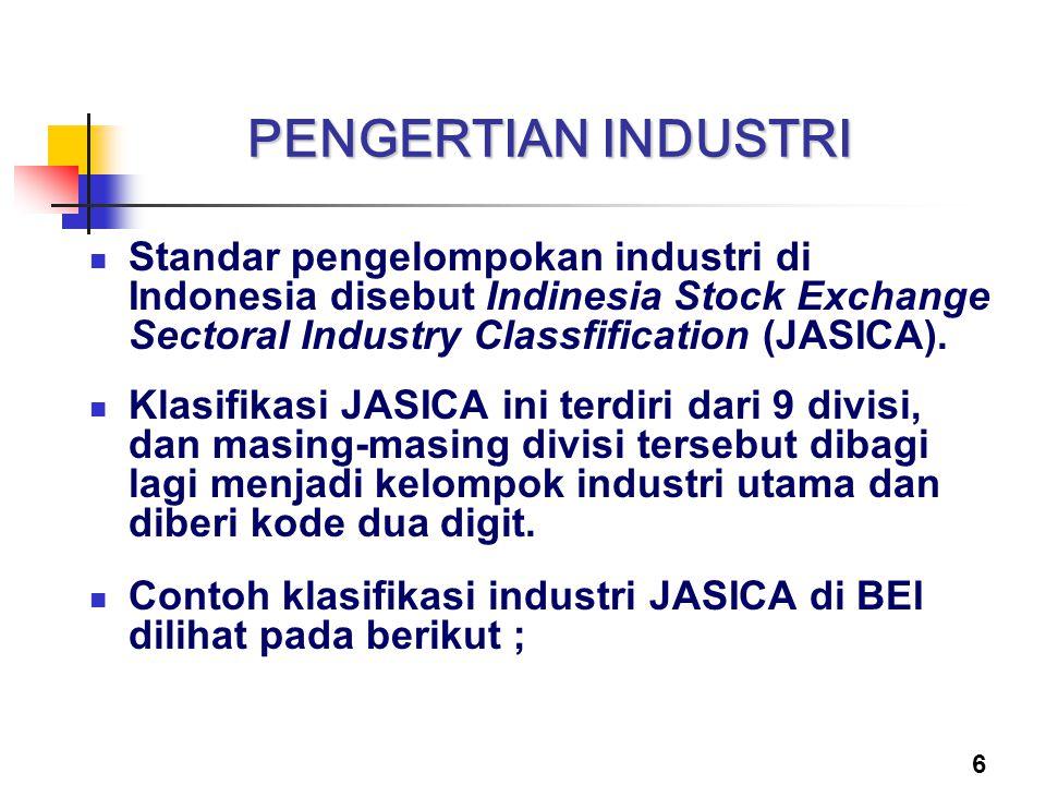 PENGERTIAN INDUSTRI Standar pengelompokan industri di Indonesia disebut Indinesia Stock Exchange Sectoral Industry Classfification (JASICA).