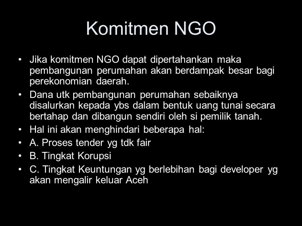 Komitmen NGO Jika komitmen NGO dapat dipertahankan maka pembangunan perumahan akan berdampak besar bagi perekonomian daerah.