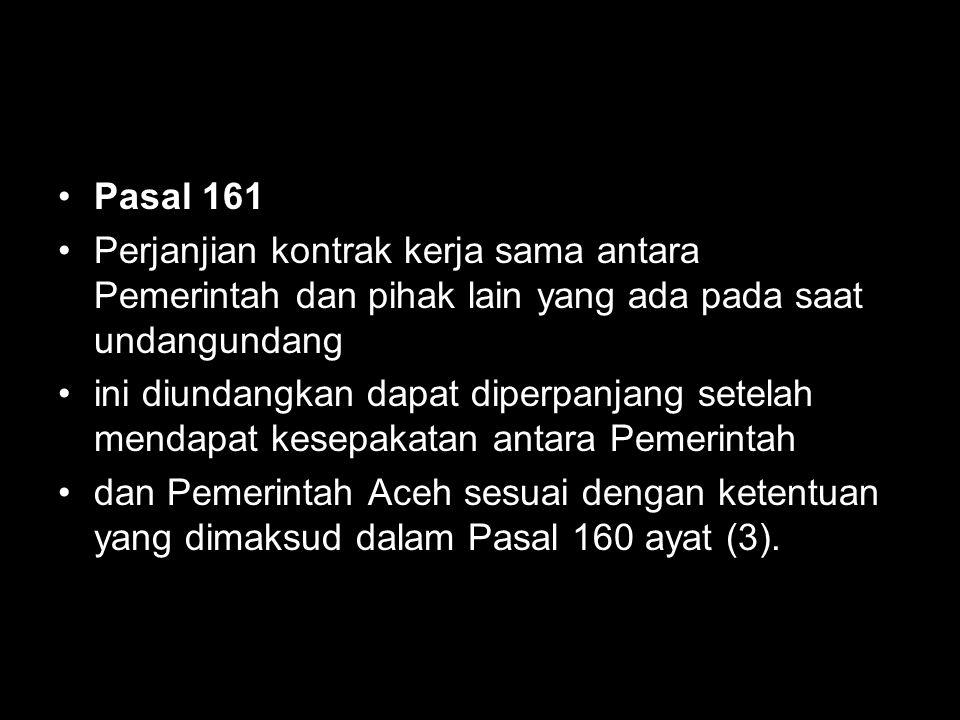 Pasal 161 Perjanjian kontrak kerja sama antara Pemerintah dan pihak lain yang ada pada saat undangundang.