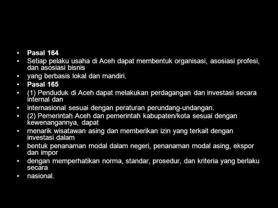 Pasal 164 Setiap pelaku usaha di Aceh dapat membentuk organisasi, asosiasi profesi, dan asosiasi bisnis.