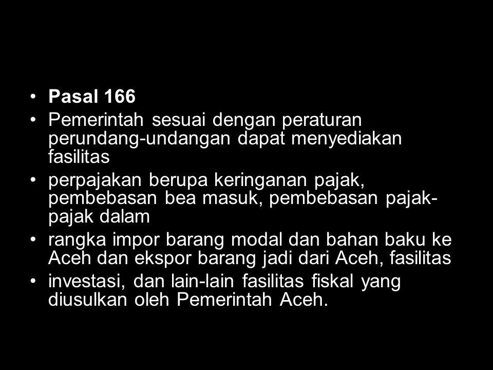 Pasal 166 Pemerintah sesuai dengan peraturan perundang-undangan dapat menyediakan fasilitas.