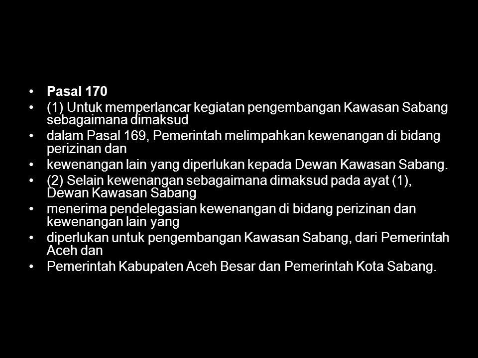 Pasal 170 (1) Untuk memperlancar kegiatan pengembangan Kawasan Sabang sebagaimana dimaksud.