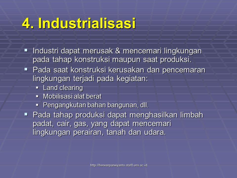 4. Industrialisasi Industri dapat merusak & mencemari lingkungan pada tahap konstruksi maupun saat produksi.