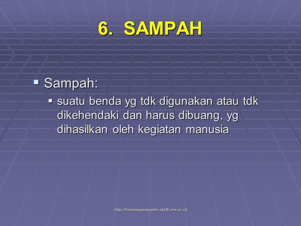 6. SAMPAH Sampah: suatu benda yg tdk digunakan atau tdk dikehendaki dan harus dibuang, yg dihasilkan oleh kegiatan manusia.