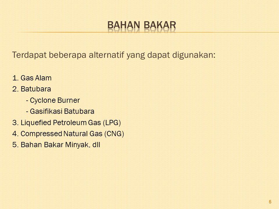 Bahan Bakar Terdapat beberapa alternatif yang dapat digunakan: