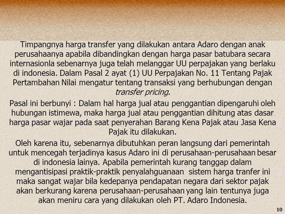 Timpangnya harga transfer yang dilakukan antara Adaro dengan anak perusahaanya apabila dibandingkan dengan harga pasar batubara secara internasionla sebenarnya juga telah melanggar UU perpajakan yang berlaku di indonesia.