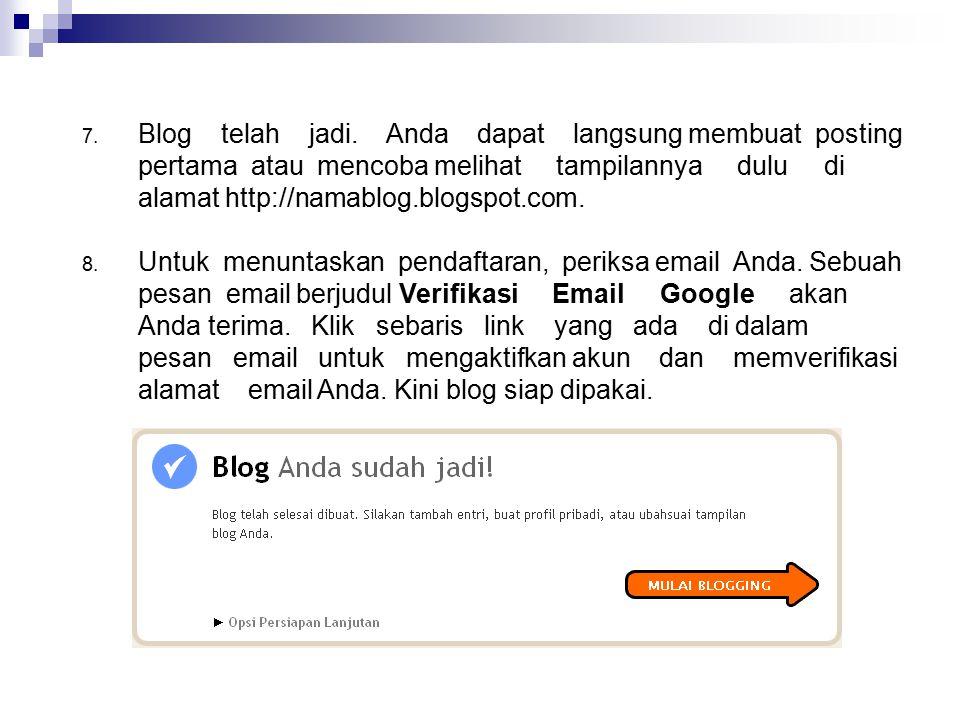 Blog telah jadi. Anda dapat langsung membuat posting pertama atau mencoba melihat tampilannya dulu di alamat http://namablog.blogspot.com.