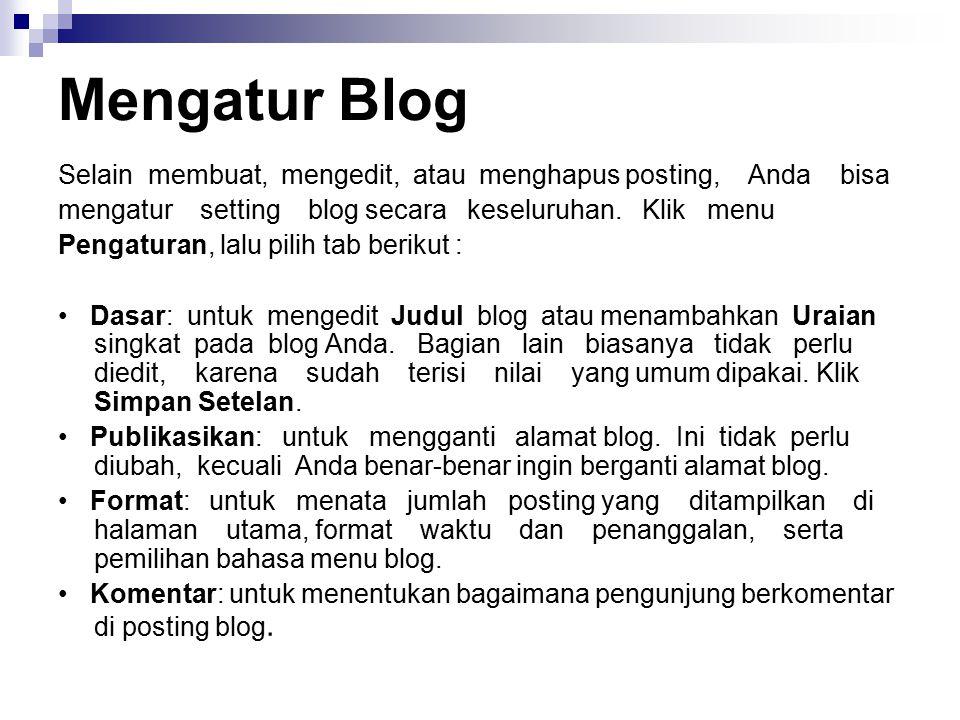 Mengatur Blog Selain membuat, mengedit, atau menghapus posting, Anda bisa. mengatur setting blog secara keseluruhan. Klik menu.