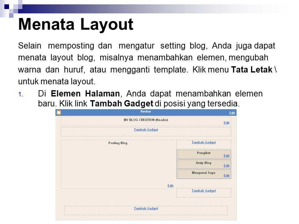 Menata Layout Selain memposting dan mengatur setting blog, Anda juga dapat. menata layout blog, misalnya menambahkan elemen, mengubah.