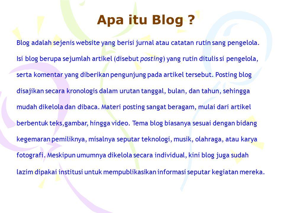 Apa itu Blog Blog adalah sejenis website yang berisi jurnal atau catatan rutin sang pengelola.