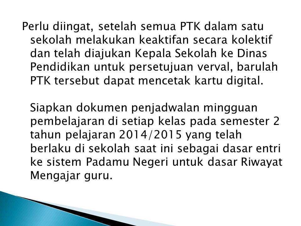 Perlu diingat, setelah semua PTK dalam satu sekolah melakukan keaktifan secara kolektif dan telah diajukan Kepala Sekolah ke Dinas Pendidikan untuk persetujuan verval, barulah PTK tersebut dapat mencetak kartu digital.