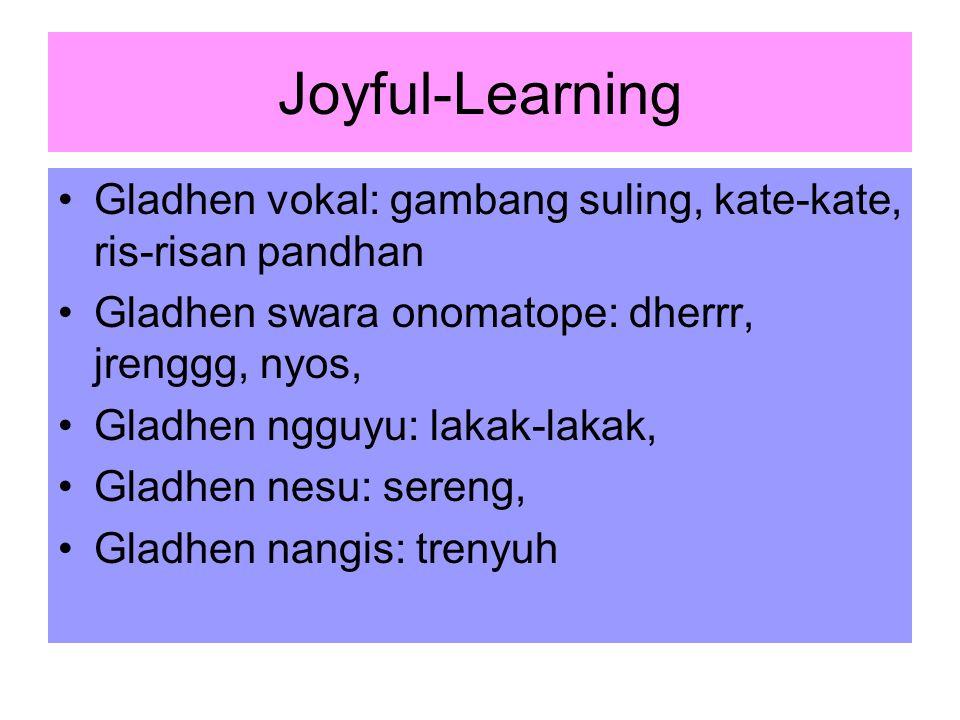 Joyful-Learning Gladhen vokal: gambang suling, kate-kate, ris-risan pandhan. Gladhen swara onomatope: dherrr, jrenggg, nyos,