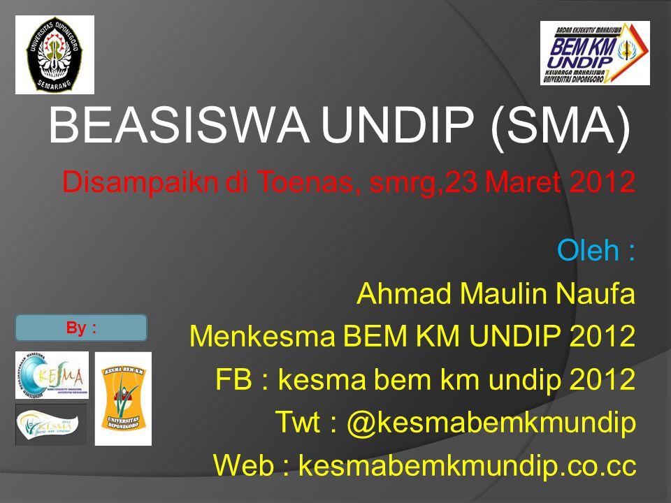 BEASISWA UNDIP (SMA) Disampaikn di Toenas, smrg,23 Maret 2012 Oleh :