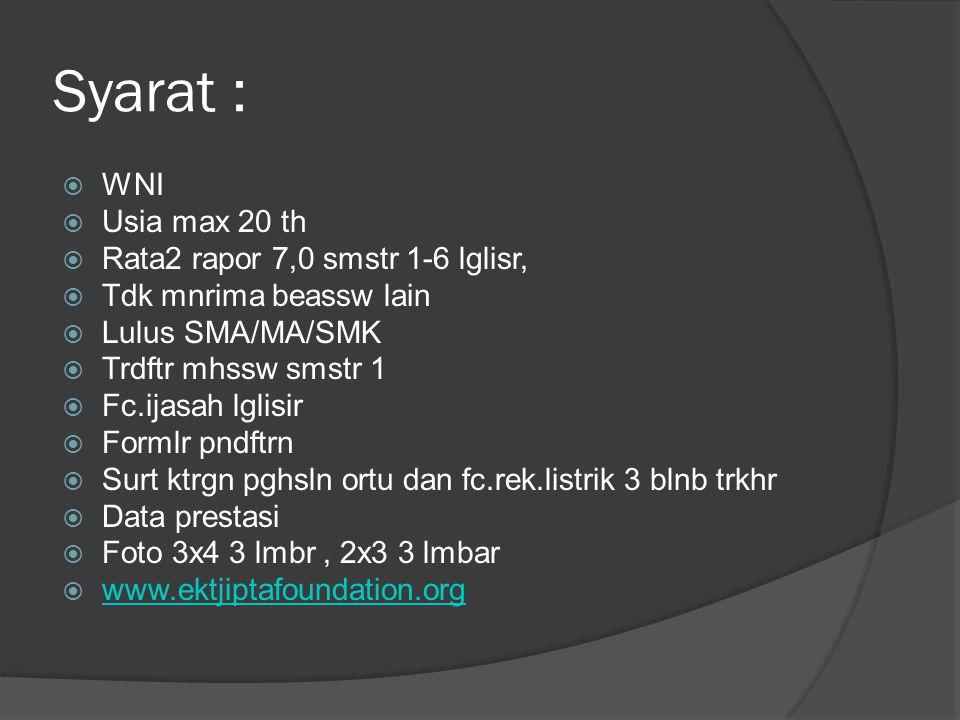 Syarat : WNI Usia max 20 th Rata2 rapor 7,0 smstr 1-6 lglisr,