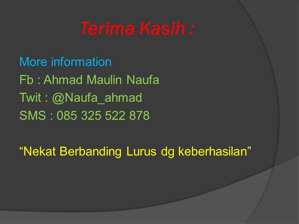 Terima Kasih : More information Fb : Ahmad Maulin Naufa Twit : @Naufa_ahmad SMS : 085 325 522 878 Nekat Berbanding Lurus dg keberhasilan