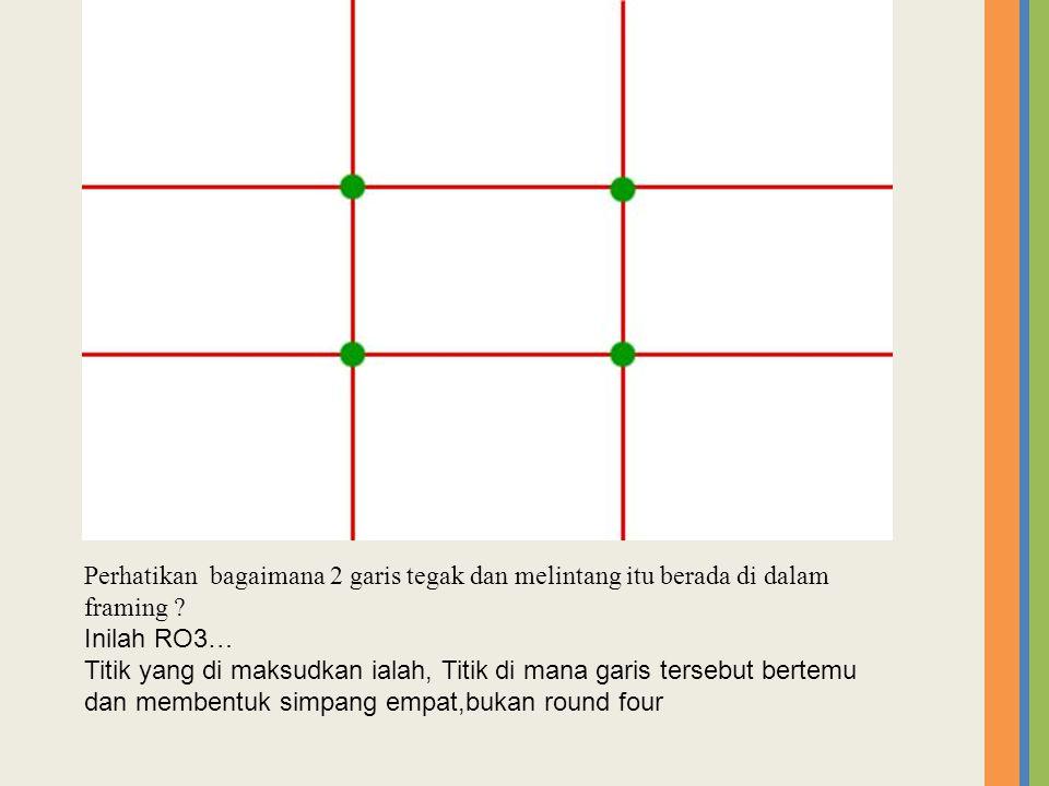 Perhatikan bagaimana 2 garis tegak dan melintang itu berada di dalam framing