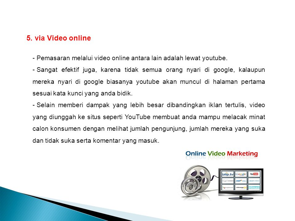 Pemasaran melalui video online antara lain adalah lewat youtube.