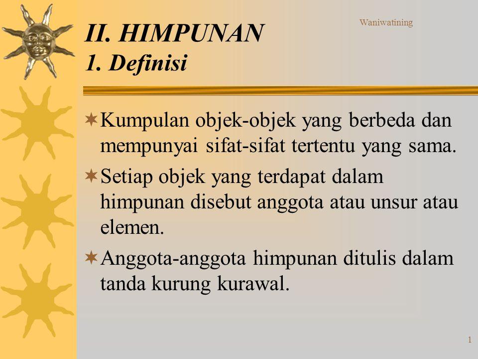 Waniwatining II. HIMPUNAN 1. Definisi. Kumpulan objek-objek yang berbeda dan mempunyai sifat-sifat tertentu yang sama.