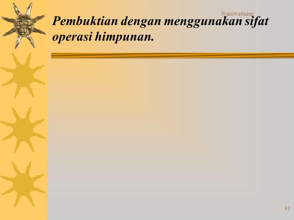 Pembuktian dengan menggunakan sifat operasi himpunan.